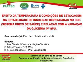 Coordenador(a):  Prof. Dra. Claudriana Locatelli Equipe: