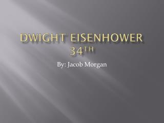 Dwight Eisenhower 34 th