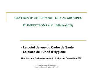GESTION D' UN EPISODE  DE CAS GROUPES D' INFECTIONS A  C. difficile  (ICD)