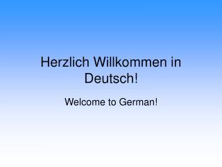 Herzlich Willkommen in Deutsch!