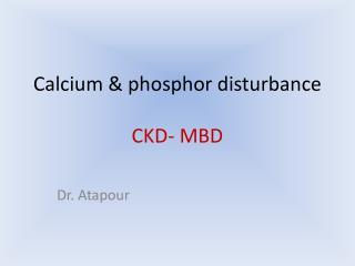 Calcium & phosphor disturbance CKD- MBD