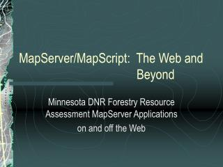 MapServer/MapScript:  The Web and 					  Beyond