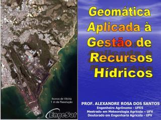 Geom�tica  Aplicada �  Gest�o de  Recursos  H�dricos
