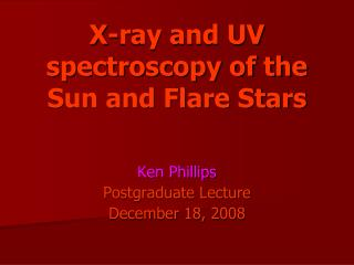 X-ray and UV spectroscopy of the Sun and Flare Stars