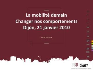 La mobilité demain Changer nos comportements Dijon, 21 janvier 2010