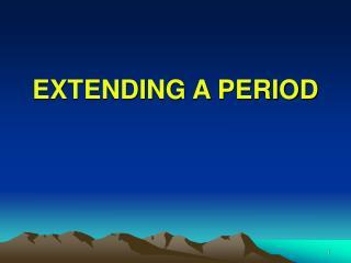 EXTENDING A PERIOD