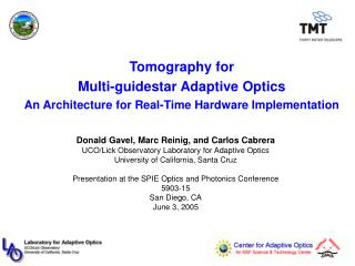 Donald Gavel, Marc Reinig, and Carlos Cabrera UCO/Lick Observatory Laboratory for Adaptive Optics