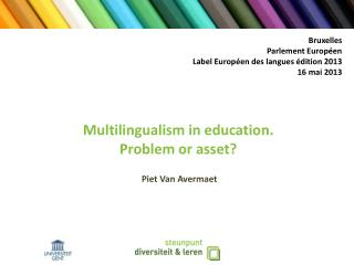 Multilingualism in education. Problem or asset?  Piet Van  Avermaet