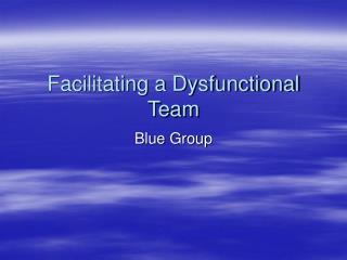 Facilitating a Dysfunctional Team