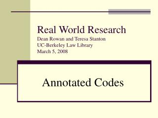 Real World Research Dean Rowan and Teresa Stanton UC-Berkeley Law Library March 5, 2008