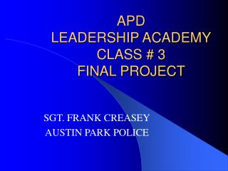 APD  LEADERSHIP ACADEMY CLASS # 3 FINAL PROJECT