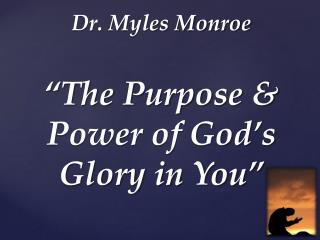 "Dr. Myles Monroe ""The Purpose & Power of God's Glory in You"""