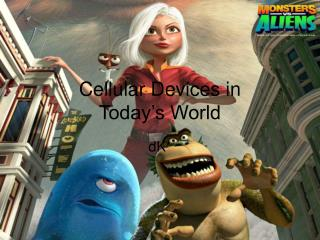 Cellular Devices in  Today's World