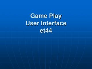 Game Play User Interface et44