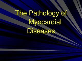 The  Pathology of  Myocardial Diseases