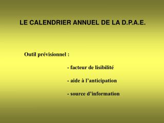 LE CALENDRIER ANNUEL DE LA D.P.A.E. Outil prévisionnel :  - facteur de lisibilité