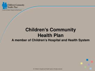 Children�s Community  Health Plan A member of Children�s Hospital and Health System