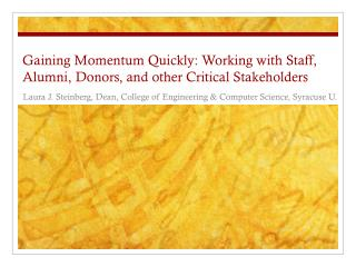 Gaining Momentum Quickly: Working with Staff, Alumni, Donors, and other Critical Stakeholders