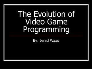 The Evolution of Video Game Programming