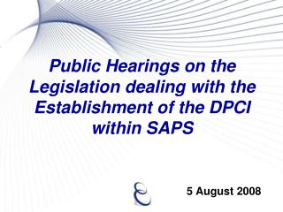 Public Hearings on the Legislation dealing with the Establishment of the DPCI within SAPS