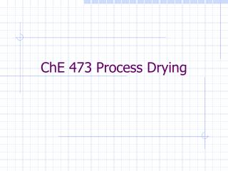 ChE 473 Process Drying