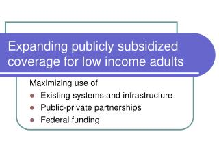Expanding publicly subsidized coverage for low income adults