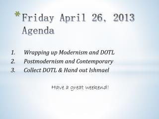 F riday April  26 , 2013 Agenda
