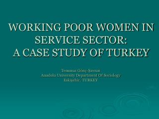 W ORKING POOR WOMEN IN SERVICE SECTOR:                     A CASE STUDY OF TURKEY