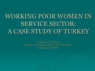 W ORKING POOR WOMEN IN SERVICE SECTOR:                     A CASE STUDY OF TURKEY