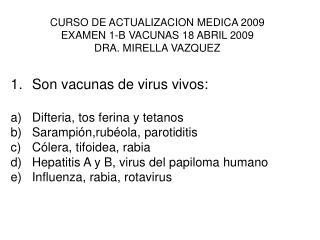 CURSO DE ACTUALIZACION MEDICA 2009 EXAMEN 1-B VACUNAS 18 ABRIL 2009 DRA. MIRELLA VAZQUEZ