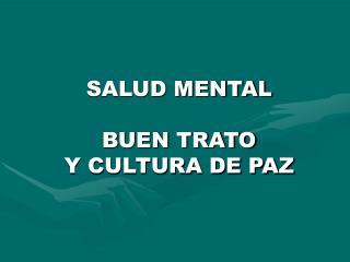 SALUD MENTAL BUEN TRATO  Y CULTURA DE PAZ