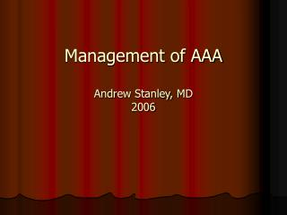 Management of AAA  Andrew Stanley, MD 2006