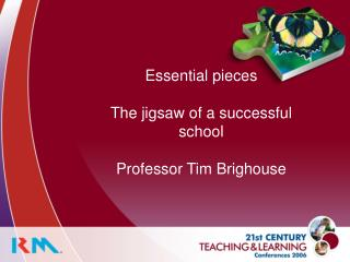 Essential pieces   The jigsaw of a successful school  Professor Tim Brighouse