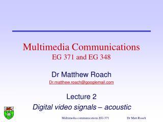 Multimedia Communications EG 371 and EG 348