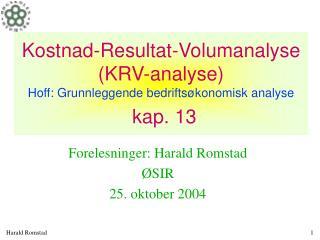 Kostnad-Resultat-Volumanalyse (KRV-analyse) Hoff: Grunnleggende bedriftsøkonomisk analyse kap. 13