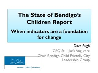 The State of Bendigo's Children Report When indicators are a foundation for change