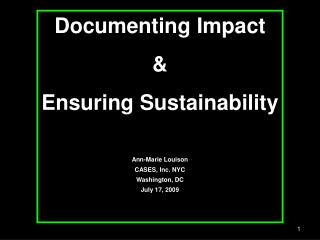 Documenting Impact  &  Ensuring Sustainability Ann-Marie Louison CASES, Inc. NYC Washington, DC