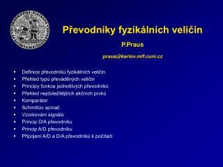 Převodníky fyzikálních veličin P.Praus praus@karlov.mff.cuni.cz