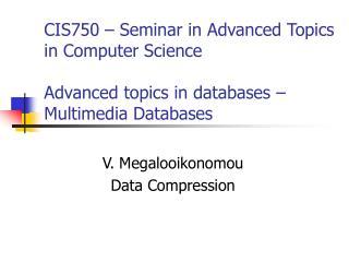 V. Megalooikonomou Data Compression