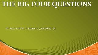 THE BIG FOUR QUESTIONS