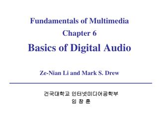 Fundamentals of Multimedia Chapter 6 Basics of Digital Audio Ze-Nian Li and Mark S. Drew