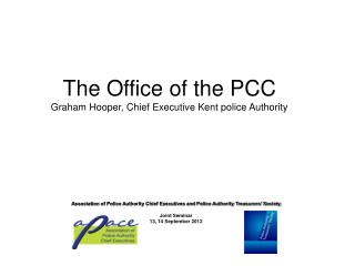 The Office of the PCC Graham Hooper, Chief Executive Kent police Authority