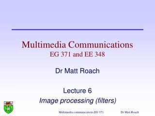 Multimedia Communications EG 371 and EE 348