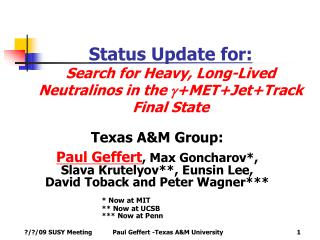 Status Update for: Search for Heavy, Long-Lived Neutralinos in the  g +MET+Jet+Track Final State