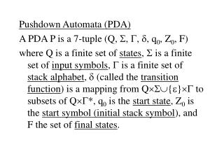 Pushdown Automata (PDA) A PDA P is a 7-tuple (Q,   ,   ,   , q 0 , Z 0 , F)