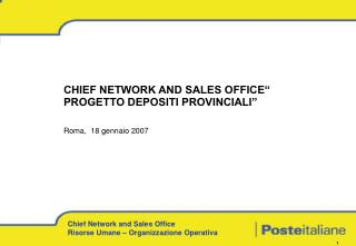 """CHIEF NETWORK AND SALES OFFICE"""" PROGETTO DEPOSITI PROVINCIALI"""" Roma,  18 gennaio 2007"""