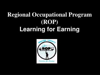 Regional Occupational Program (ROP) Learning for Earning