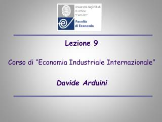 Lezione 9 Corso di �Economia Industriale Internazionale� Davide Arduini