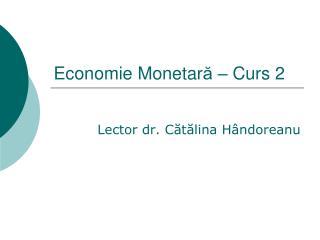 Economie Monetar ă – Curs  2