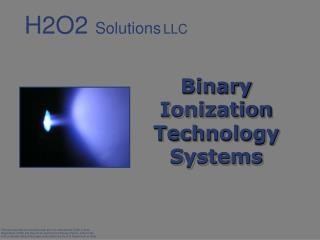 Binary Ionization Technology Systems